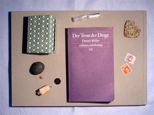 Daniel Miller (2010) Der Trost der Dinge. Frankfurt/Main: Suhrkamp